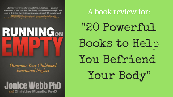 "A book review on Running on Empty by Dr Jonice Webb for ""20 Powerful books to help you befriend your body"""
